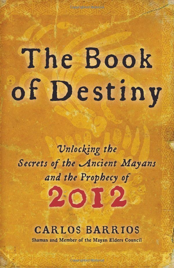 The Book of Destiny: Unlocking the Secrets of the Ancient Mayans and the Prophecy of 2012